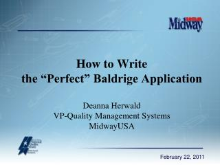 How to Write the  Perfect  Baldrige Application  Deanna Herwald VP-Quality Management Systems MidwayUSA