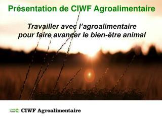 Présentation de CIWF Agroalimentaire Travailler avec l'agroalimentaire