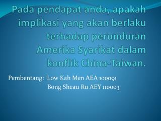 Pembentang :  Low  Kah  Men AEA 100091                          Bong  Sheau Ru  AEY 110003