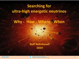 Searching for  ultra-high energetic neutrinos Why  -   How - Where - When