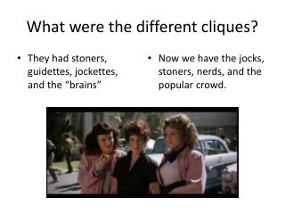 What were the different cliques?