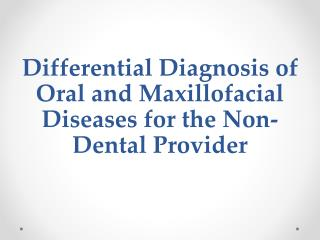 Differential Diagnosis of Oral and Maxillofacial Diseases for the Non-Dental Provider