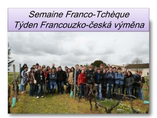 Semaine Franco-Tchèque  T ý den  Francouzko - č esk á  v ý m ě na