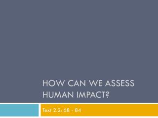 How Can We Assess Human Impact?