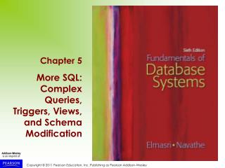 Chapter 5 More SQL: Complex Queries, Triggers, Views, and Schema Modification