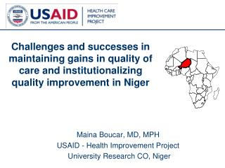 Maina Boucar, MD, MPH  USAID - Health Improvement Project  University Research CO, Niger