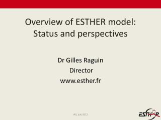 Overview  of ESTHER model: Status  and perspectives