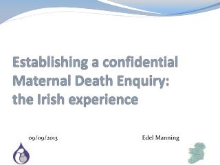 Establishing a confidential Maternal Death Enquiry:  the Irish experience