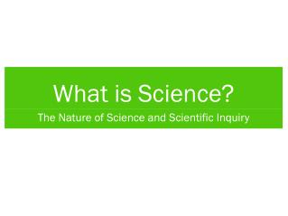What is Science The Nature of Science and Scientific Inquiry