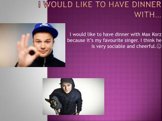 I would like to have dinner with�