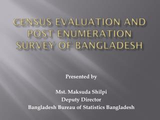 CENSUS EVALUATION AND POST ENUMERATION SURVEY OF  BANGLADESH