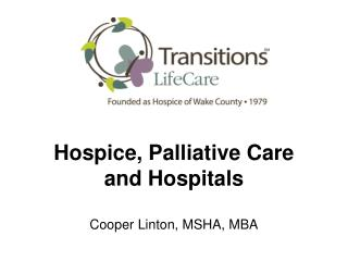 Hospice, Palliative  Care  and Hospitals Cooper Linton, MSHA, MBA