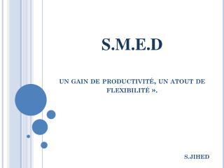 S.M.E.D un gain de productivité, un atout de flexibilité».