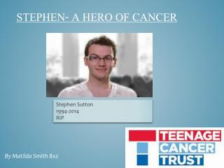 Stephen- A hero Of cancer