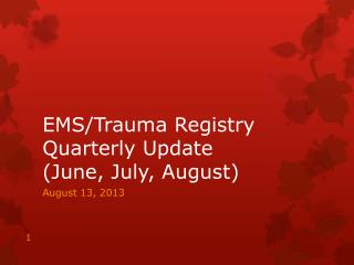 EMS/Trauma Registry Quarterly Update  (June, July, August)