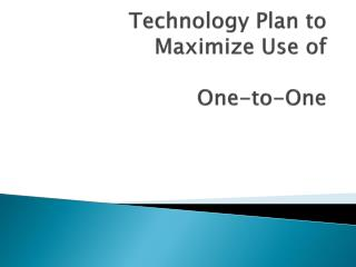 Technology Plan to Maximize Use of  One-to-One