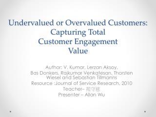 Undervalued or Overvalued Customers: Capturing Total  Customer  Engagement Value