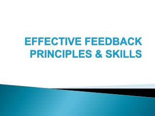EFFECTIVE FEEDBACK PRINCIPLES & SKILLS