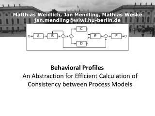 Matthias Weidlich, Jan Mendling, Mathias Weske jan.mendling@wiwi.hu-berlin.de