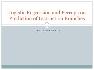 Logistic Regression and Perceptron Prediction of Instruction Branches