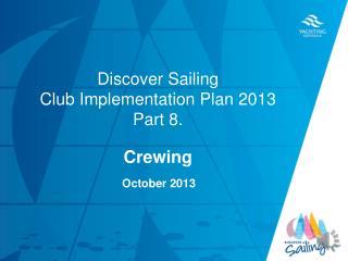Discover Sailing  Club Implementation Plan 2013  Part 8.