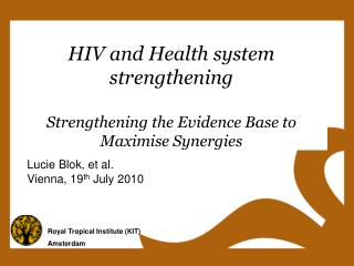 HIV and Health system strengthening Strengthening the Evidence Base to Maximise Synergies