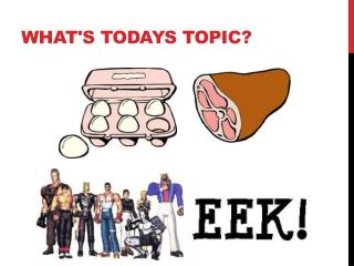 What's todays topic?