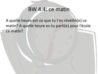 BW  4.4:  ce matin