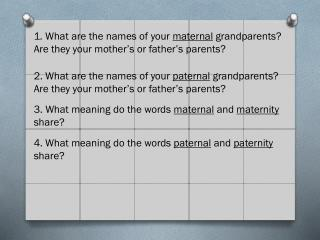 1. What are the names of your  maternal  grandparents? Are they your mother's or father's parents?