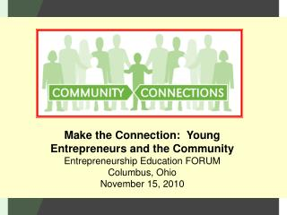 Make the Connection:  Young Entrepreneurs and the Community Entrepreneurship Education FORUM