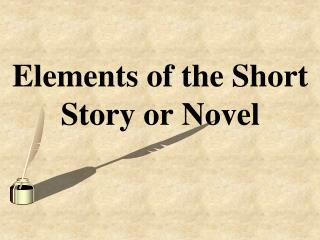 Elements of the Short Story or Novel