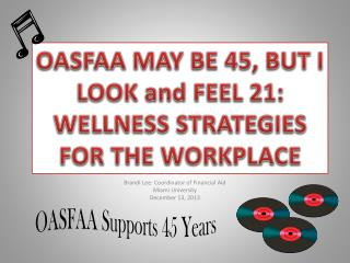 OASFAA MAY BE 45, BUT I LOOK and FEEL 21: WELLNESS STRATEGIES FOR THE WORKPLACE