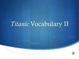 Titanic  Vocabulary II