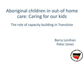 Aboriginal children in out- of home  care: Caring for our  kids