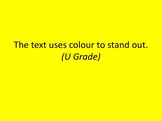 The text uses colour to stand out. (U Grade)