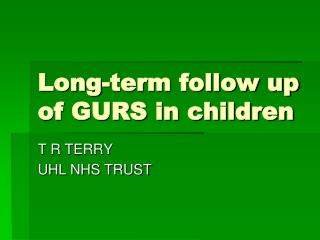 Long-term follow up of GURS in children
