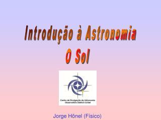 Introdução à Astronomia O Sol