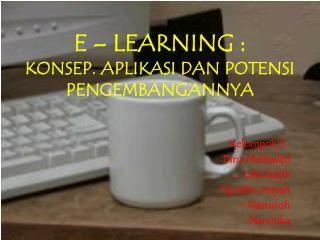 E – LEARNING : KONSEP. APLIKASI DAN POTENSI PENGEMBANGANNYA
