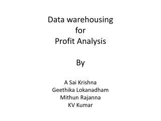 Data  warehousing for Profit Analysis By A Sai Krishna Geethika Lokanadham Mithun Rajanna KV Kumar