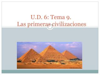 U.D. 6: Tema 9.   Las primeras civilizaciones