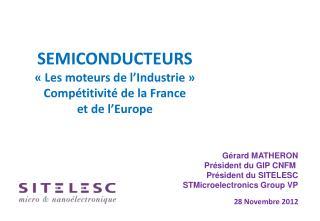 SEMICONDUCTEURS «Les moteurs de l'Industrie » Compétitivité de la France et de l'Europe