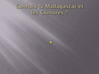 Connais-tu Madagascar et  les Comores ?