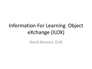 Information For Learning  Object  eXchange  (ILOX)