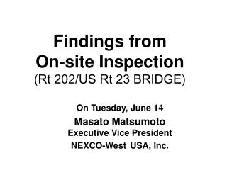 Findings from On-site I nspection ( Rt 202/US Rt 23 BRIDGE )