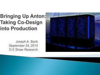 Bringing Up Anton: Taking Co-Design into Production