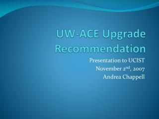 UW-ACE Upgrade Recommendation