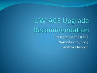 UW-ACE Upgrade Recommendation
