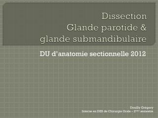 Dissection Glande parotide &  glande  submandibulaire