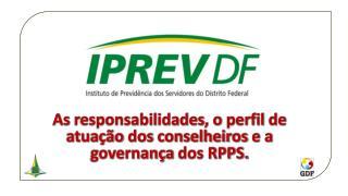 As  responsabilidades , o  perfil  de  atuação  dos  conselheiros  e a  governança  dos RPPS.