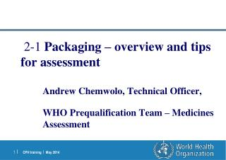 2-1  Packaging – overview and tips for assessment Andrew Chemwolo, Technical Officer,